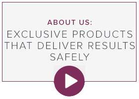 Exclusive products that deliver results safely